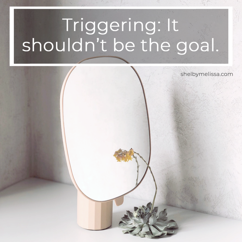 Triggering: It shouldn't be the goal.