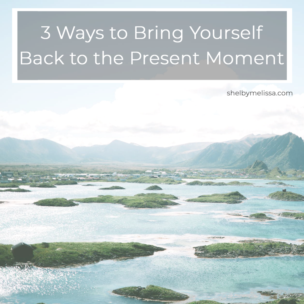 3 ways to bring yourself back to the present moment
