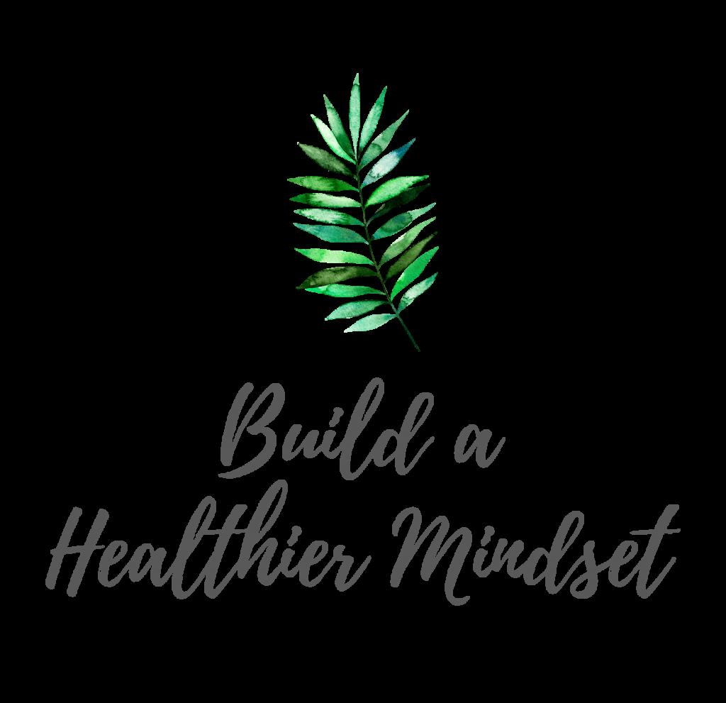 Build a Healthier Mindset